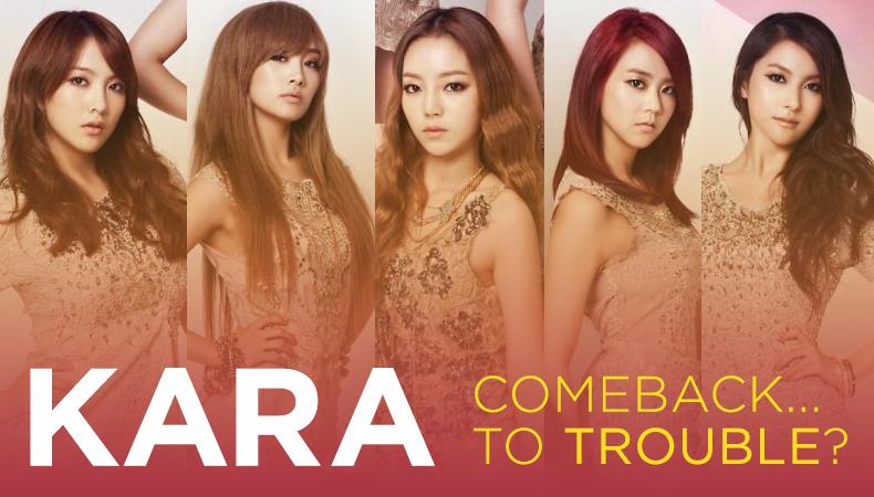 KARA: Comeback…to Trouble