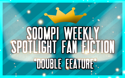 Soompi Spotlight Fanfiction: Double Feature