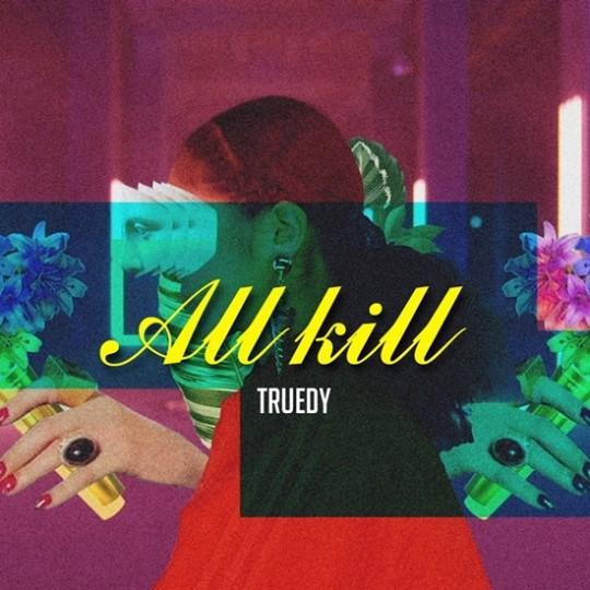 "Truedy libera feroz canción sorpresa ""All Kill"""
